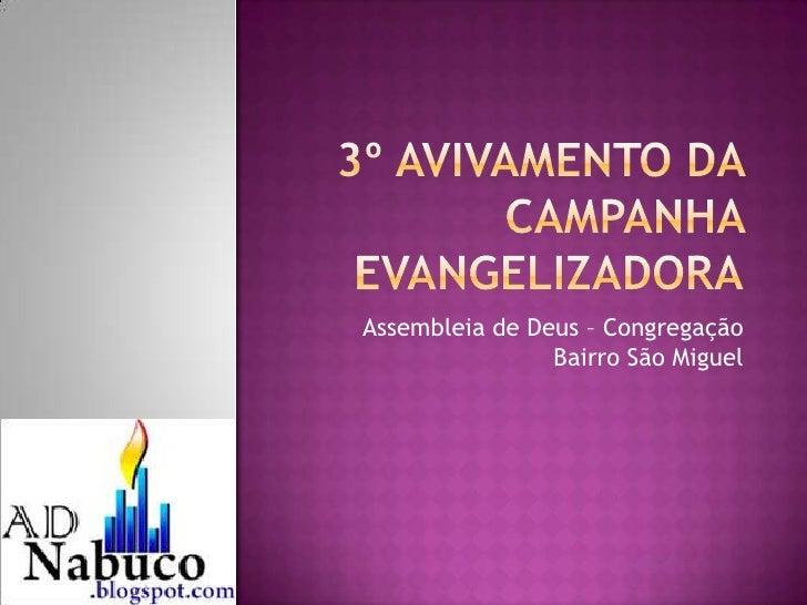 3º Avivamento da Campanha Evangelizadora<br />Assembleia de Deus – Congregação Bairro São Miguel<br />
