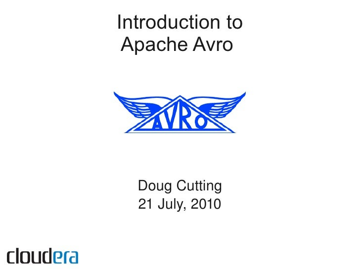 Introduction to  Apache Avro       Doug Cutting   21 July, 2010