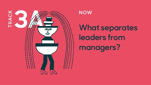 3A TRACK NOW What separates leaders from managers?