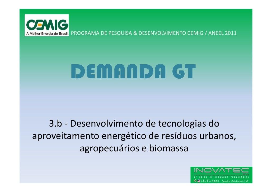 PROGRAMA DE PESQUISA & DESENVOLVIMENTO CEMIG / ANEEL 2011             DEMANDA GT      3.b - Desenvolvimento de tecnologias...
