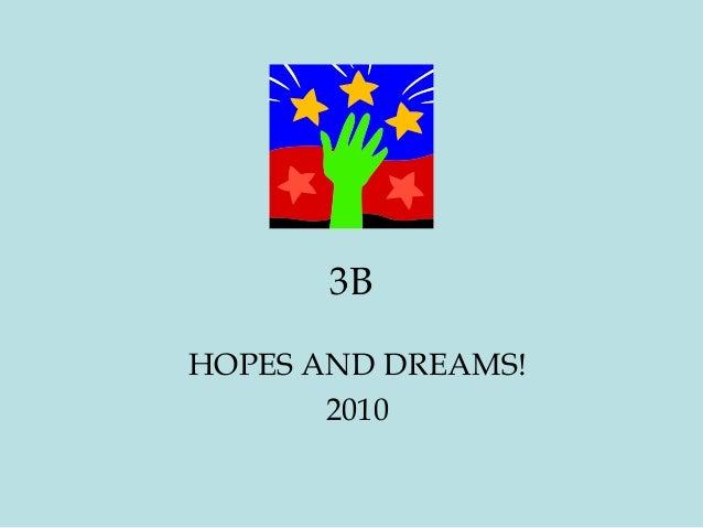3B HOPES AND DREAMS! 2010