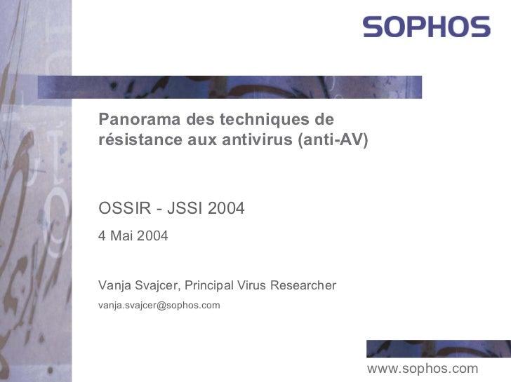 Panorama des techniques derésistance aux antivirus (anti-AV)OSSIR - JSSI 20044 Mai 2004Vanja Svajcer, Principal Virus Rese...