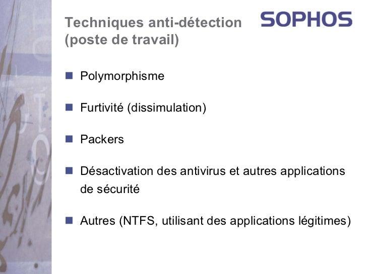 Techniques anti-détection(poste de travail)  Polymorphisme  Furtivité (dissimulation)  Packers  Désactivation des antiviru...