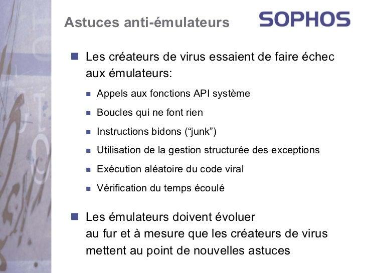 Astuces anti-émulateurs  Les créateurs de virus essaient de faire échec  aux émulateurs:    Appels aux fonctions API systè...
