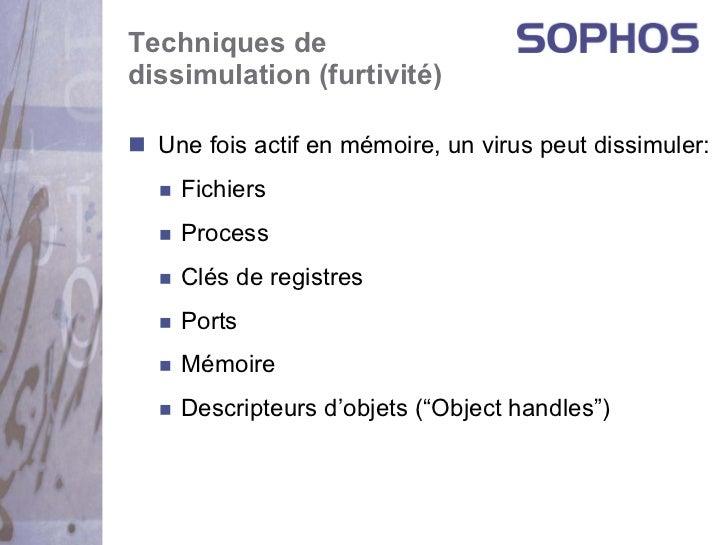Techniques dedissimulation (furtivité)  Une fois actif en mémoire, un virus peut dissimuler:    Fichiers    Process    Clé...