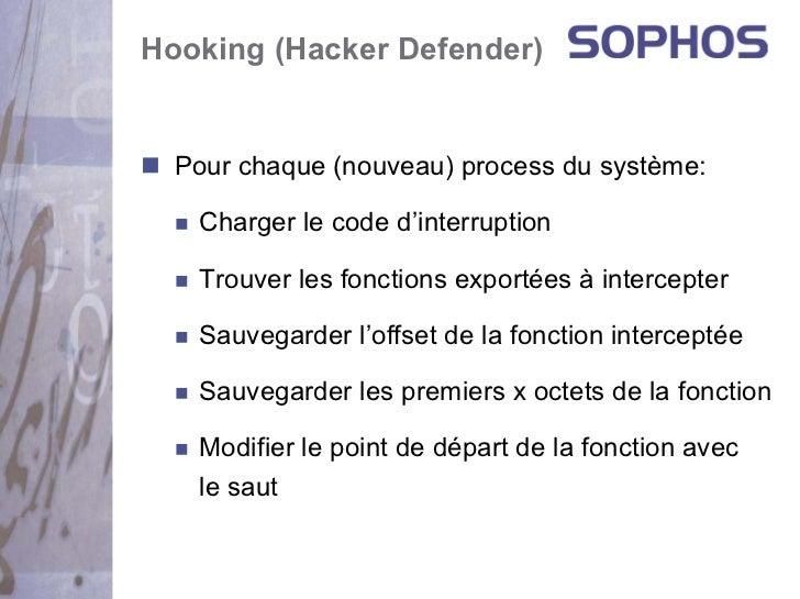 Hooking (Hacker Defender)  Pour chaque (nouveau) process du système:   Charger le code d'interruption   Trouver les foncti...