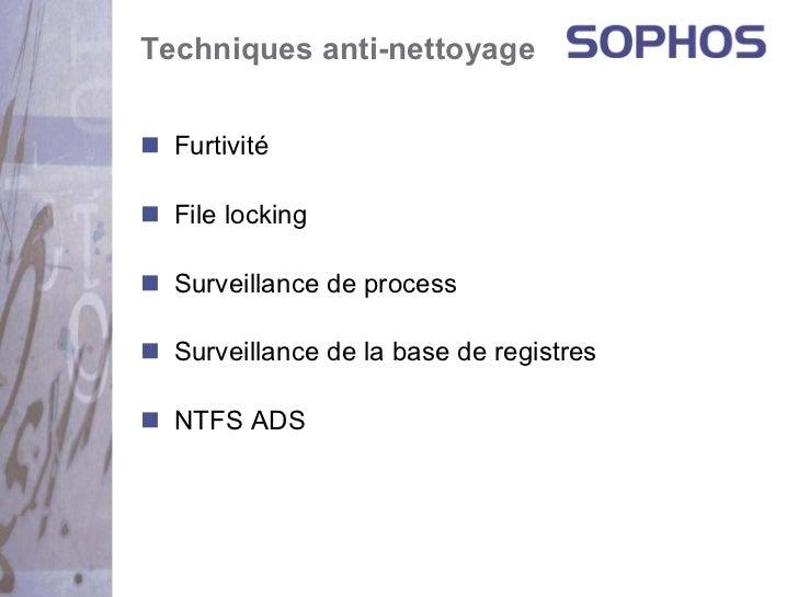 Techniques anti-nettoyage  Furtivité  File locking  Surveillance de process  Surveillance de la base de registres  NTFS ADS
