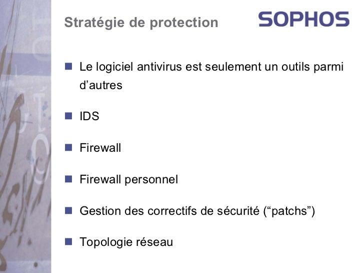Stratégie de protection  Le logiciel antivirus est seulement un outils parmi  d'autres  IDS  Firewall  Firewall personnel ...