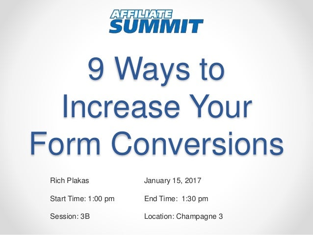 9 Ways to Increase Your Form Conversions Rich Plakas January 15, 2017 Start Time: 1:00 pm End Time: 1:30 pm Session: 3B Lo...