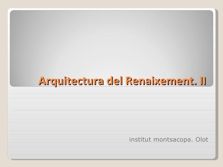 Arquitectura del Renaixement. II institut montsacopa. Olot