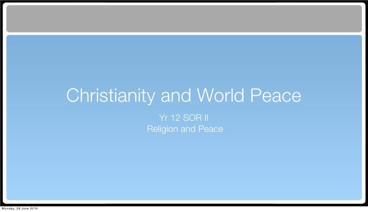 Christianity and World Peace                                    Yr 12 SOR II                                 Religion and ...