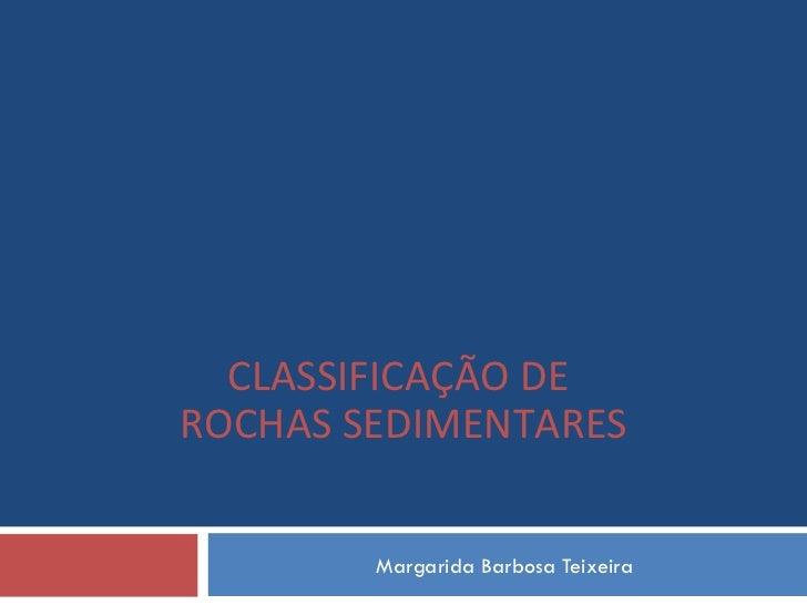 Margarida Barbosa Teixeira CLASSIFICAÇÃO DE  ROCHAS SEDIMENTARES