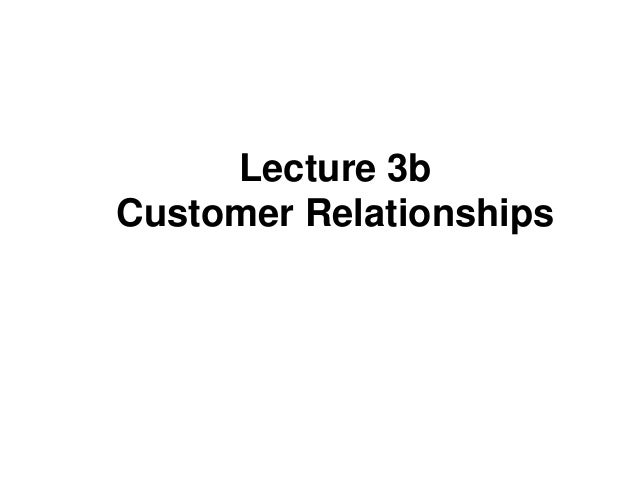 Lecture 3b Customer Relationships