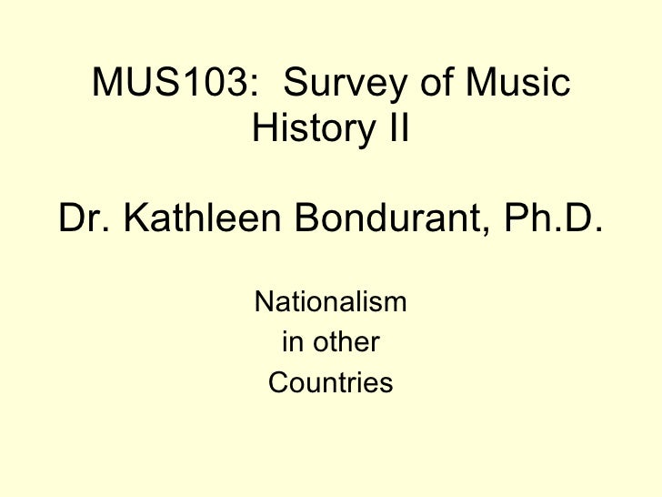 MUS103:  Survey of Music History II Dr. Kathleen Bondurant, Ph.D. Nationalism in other  Countries