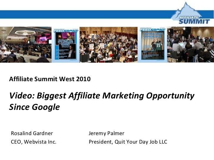 Affiliate Summit West 2010 Video: Biggest Affiliate Marketing Opportunity Since Google Jeremy Palmer President, Quit Your ...