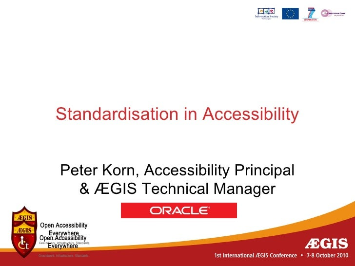 Standardisation in AccessibilityPeter Korn, Accessibility Principal  & ÆGIS Technical Manager