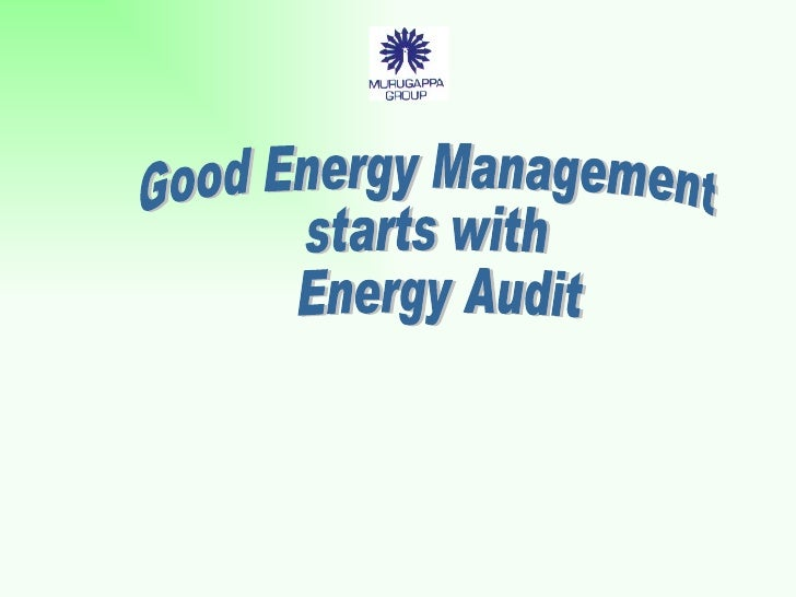 Good Energy Management  starts with Energy Audit