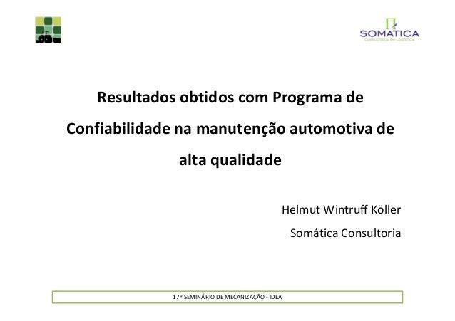 17º SEMINÁRIO DE MECANIZAÇÃO - IDEA Resultados obtidos com Programa de Confiabilidade na manutenção automotiva de alta qua...