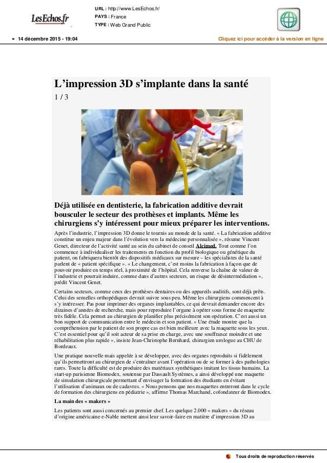 L'impression 3D s'implante dans la santé 1 / 3 Déjà utilisée en dentisterie, la fabrication additive devrait bousculer le ...