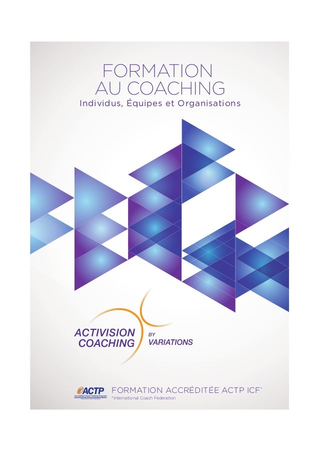 FORMATION AU COACHING Individus, Équipes et Organisations FORMATION ACCRÉDITÉE ACTP ICF* *International Coach Federation