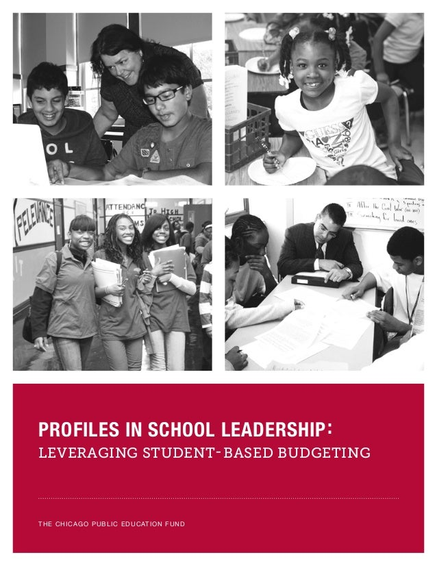THE CHICAGO PUBLIC EDUCATION FUND LEVERAGING STUDENT-BASED BUDGETING PROFILES IN SCHOOL LEADERSHIP: