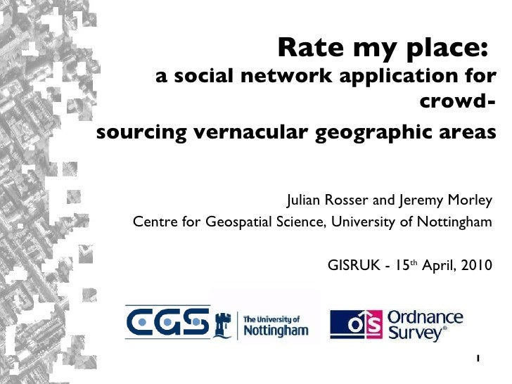 Rate my place:  a social network application for crowd- sourcing vernacular geographic areas   Julian Rosser and Jeremy Mo...