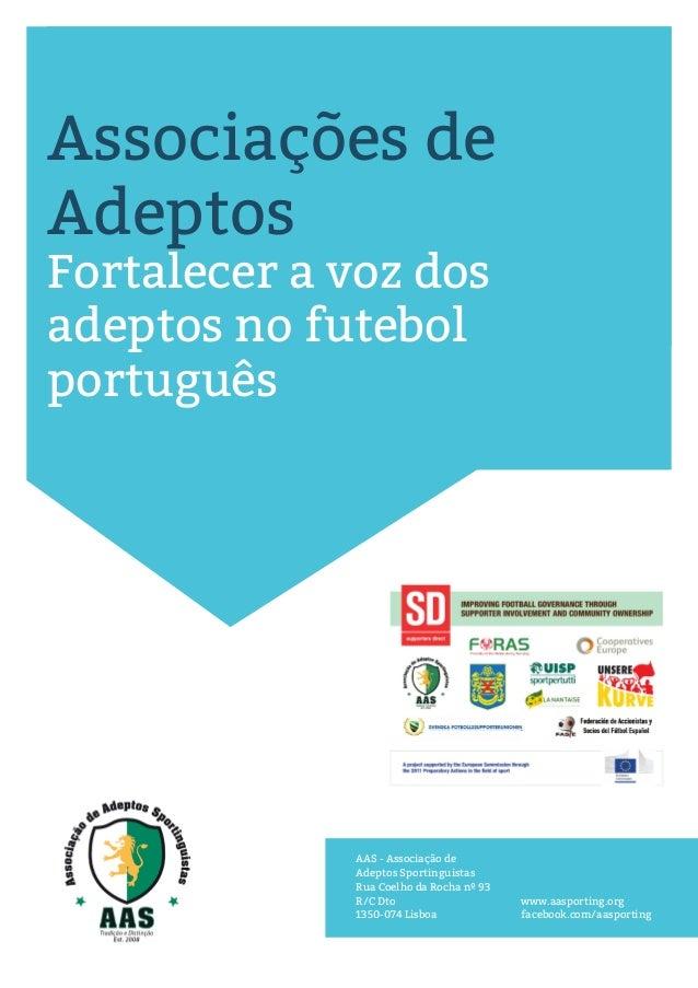 AAS - Associação de Adeptos Sportinguistas Rua Coelho da Rocha nº 93 R/C Dto 1350-074 Lisboa www.aasporting.org facebook.c...