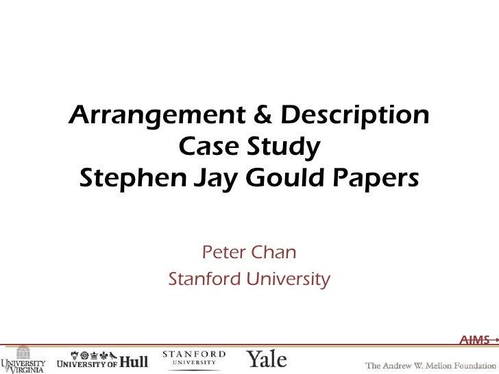 Arrangement & Description Case Study Stephen Jay Gould Papers Peter Chan Stanford University