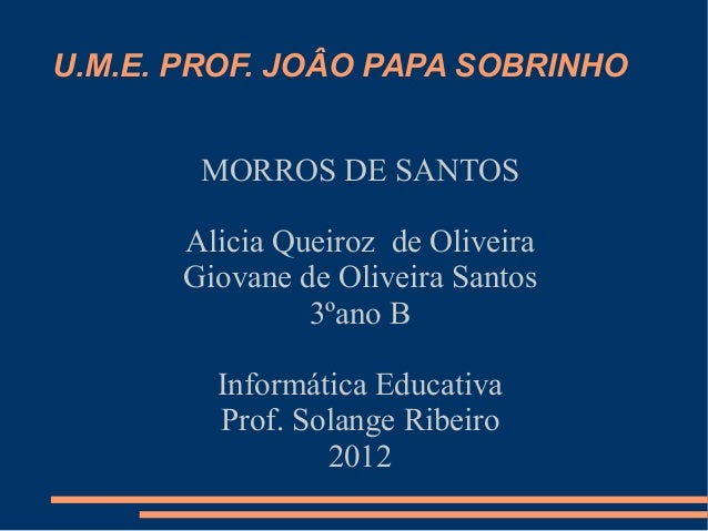 U.M.E. PROF. JOÂO PAPA SOBRINHO        MORROS DE SANTOS       Alicia Queiroz de Oliveira       Giovane de Oliveira Santos ...