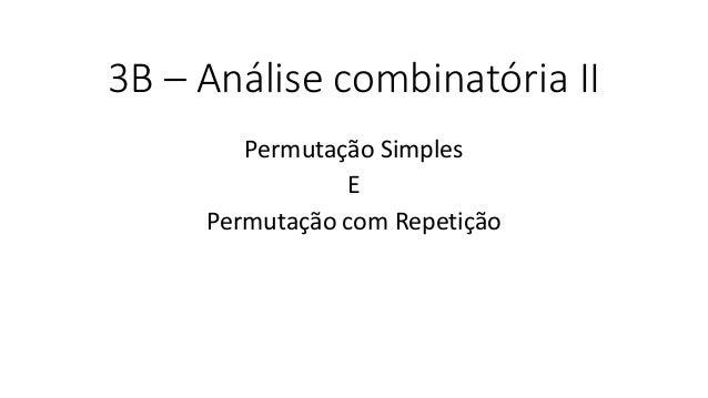 3B – Análise combinatória II Permutação Simples E Permutação com Repetição