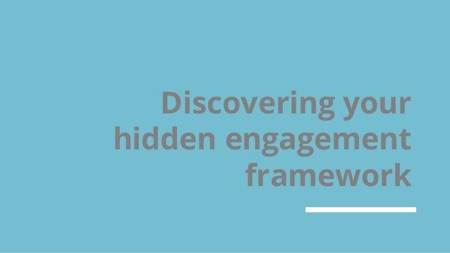 Discovering your hidden engagement framework