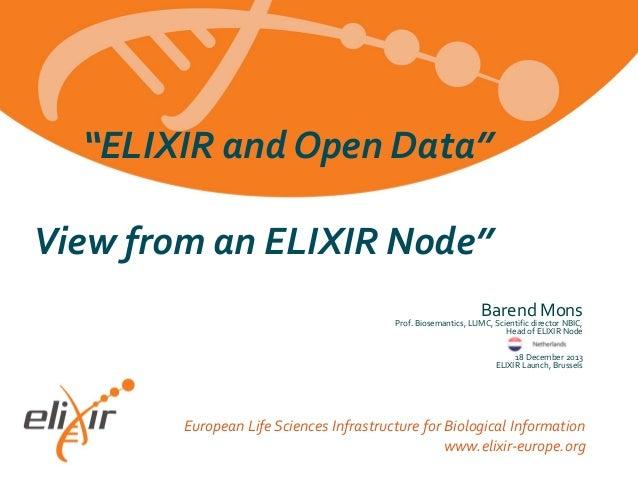 """ELIXIR and Open Data"" View from an ELIXIR Node"" Barend Mons  Prof. Biosemantics, LUMC, Scientific director NBIC, Head of ..."