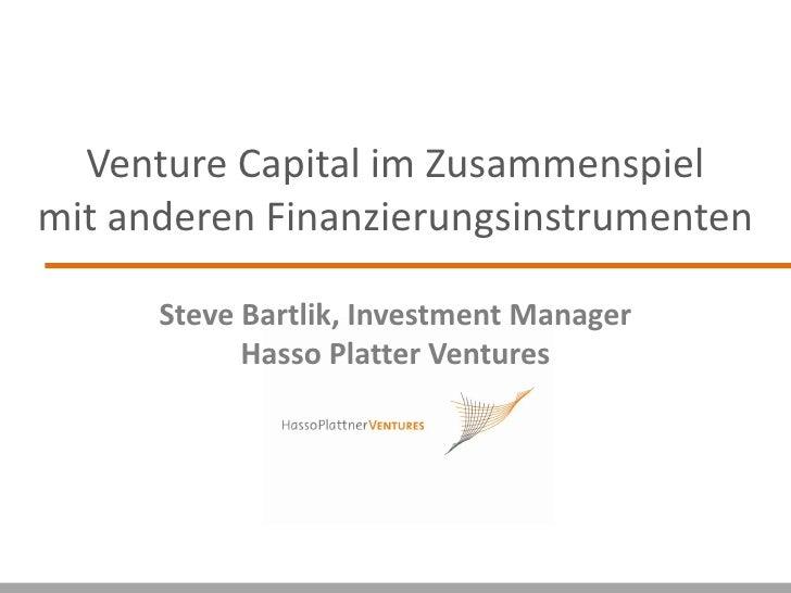 Venture Capital im Zusammenspiel mit anderen Finanzierungsinstrumenten        Steve Bartlik, Investment Manager           ...