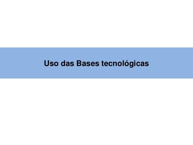 Uso das Bases tecnológicas