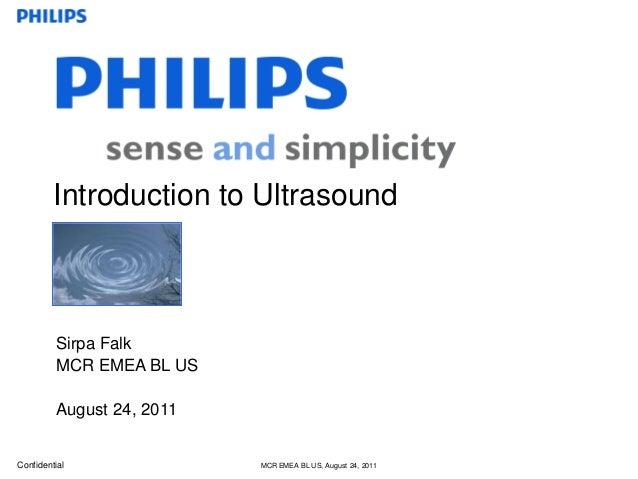 Confidential MCR EMEA BL US, August 24, 2011 Sirpa Falk MCR EMEA BL US August 24, 2011 Introduction to Ultrasound
