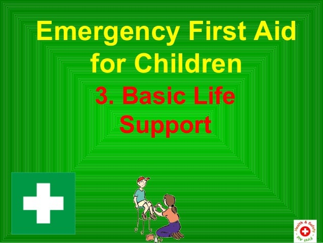 Emergency First Aid   for Children    3. Basic Life       Support