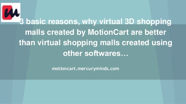 3 basic reasons, why virtual 3D shopping  malls created by MotionCart are better  than virtual shopping malls created usin...