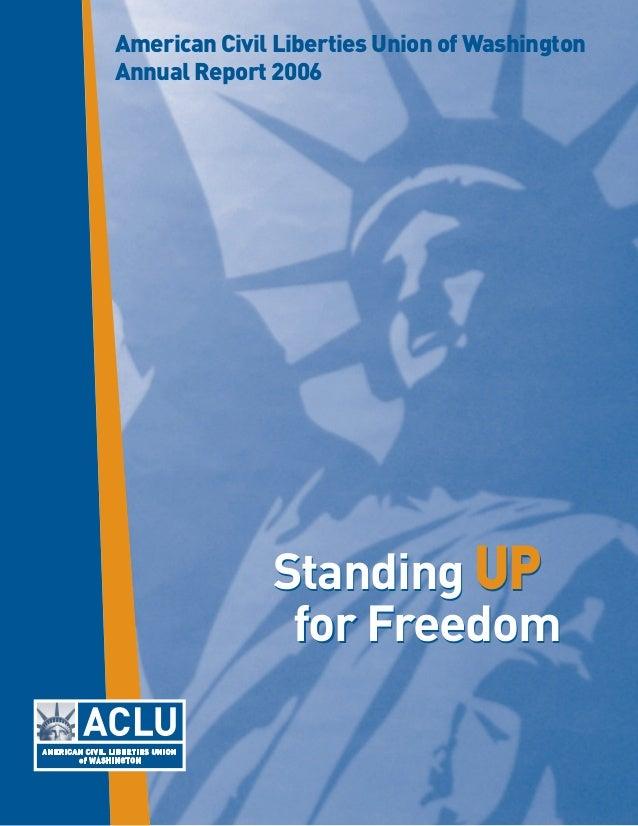 Standing UP for Freedom Standing UP for Freedom American Civil Liberties Union of Washington Annual Report 2006