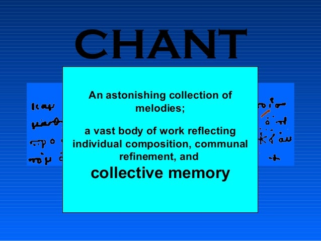 CHANT An astonishing collection of melodies; a vast body of work reflecting individual composition, communal refinement, a...