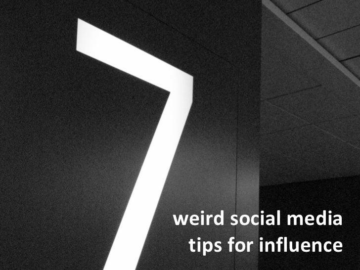 weird social media  tips for influence