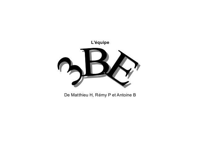 L'équipe De Matthieu H, Rémy P et Antoine B