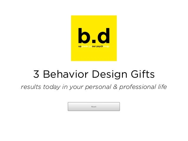 3 Behavior Design Gifts results today in your personal & professional life Next