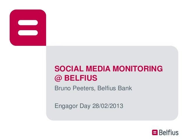 SOCIAL MEDIA MONITORING@ BELFIUSBruno Peeters, Belfius BankEngagor Day 28/02/2013