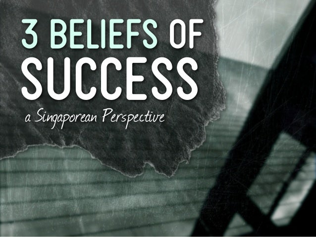 3 Beliefs Ofsuccessa Singaporean Perspective