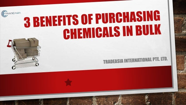 BENEFITS OF BUYING CHEMICAL IN BULK Price Advantage Logistic Advantage Stable in Quality