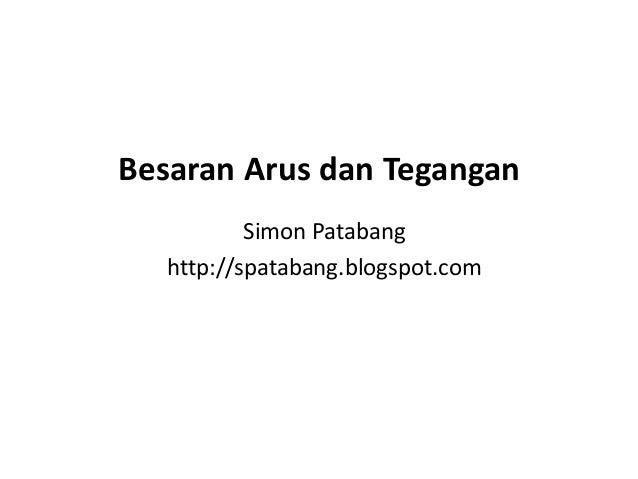 Besaran Arus dan Tegangan Simon Patabang http://spatabang.blogspot.com