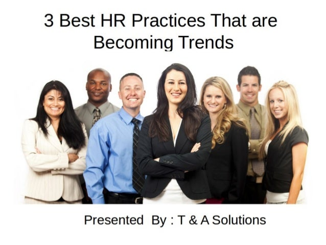 3 Best HR Practices That are Becoming Trends  ' I . - - «B ,  I  .  . ~ I ' /  I II /    .  '1 . .  X ; ,,4      Presented...
