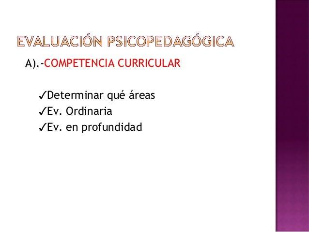 A).-COMPETENCIA CURRICULAR ✓Determinar qué áreas ✓Ev. Ordinaria ✓Ev. en profundidad