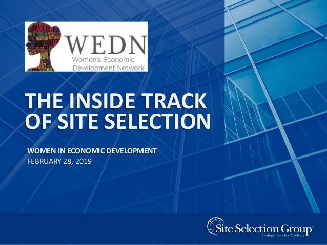 WOMEN'S ECONOMIC DEVELOPMENT NETWORK 1 THE INSIDE TRACK OF SITE SELECTION WOMEN IN ECONOMIC DEVELOPMENT FEBRUARY 28, 2019
