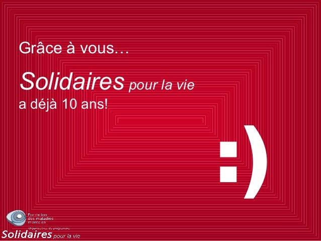 :) Grâce à vous… Solidaires pour la vie a déjà 10 ans!